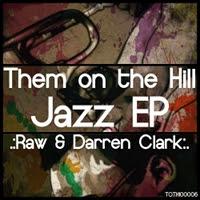 Raw & Darren Clarke Jazz EP Them On The Hill