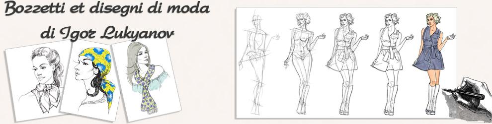 Bozzetti et disegni di moda di Igor Lukyanov