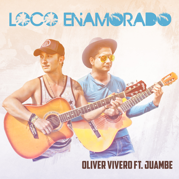 Loco-Enamorado-reciente-sencillo-musical-Oliver-Vivero