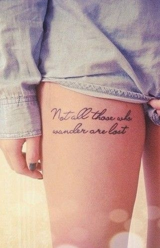 "♥ ♫ ♥ Quote Thigh Tattoo - ""Not all of those who wander are lost"" ♥ ♫ ♥"