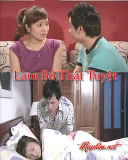 Làm Bố Thật Tuyệt - Lam Bo That Tuyet