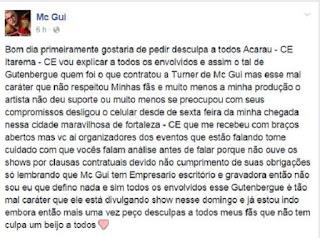 O artista teria de fazer cinco shows no Ceará, mas foi em apenas três. Nos outros dois, em Acaraú e Itarema, não apareceu. Está a maior confusão nas redes sociais com os contratantes acusando Gui de dar o cano.