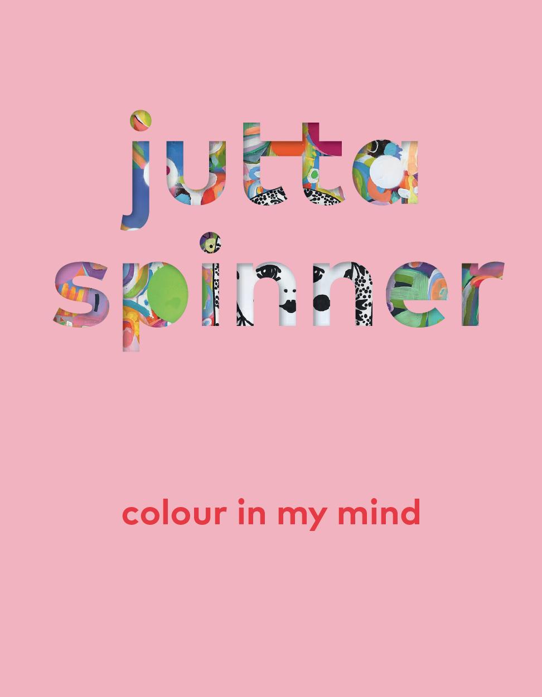 JUTTA SPINNER – COLOUR IN MY MIND