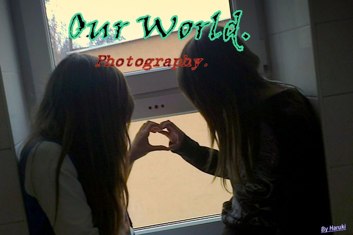 Our world. Photography.