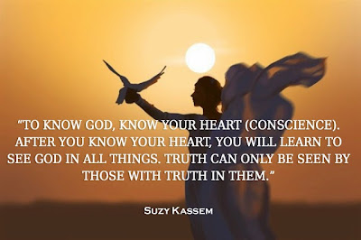 to know god know your heart conscience. truth can only be seen by those with truth in them. Suzy Kassem