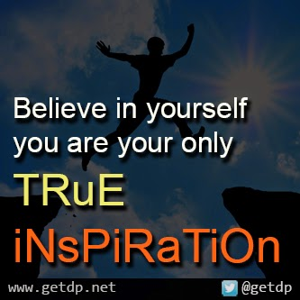 getdp believe in yourself you are your only true inspiration