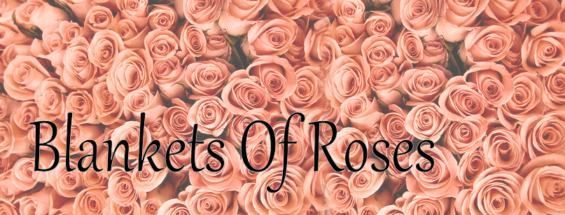 Blankets Of Roses
