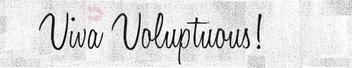 Viva Voluptuous!