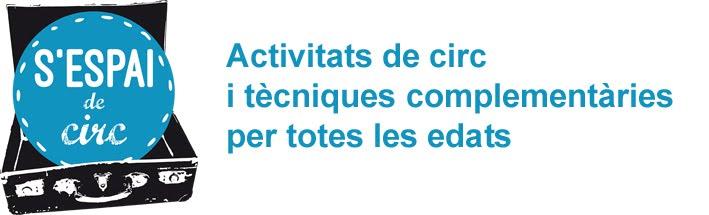 S'ESPAI DE CIRC: Activitats de circ i tècniques complementàries, per totes les edats