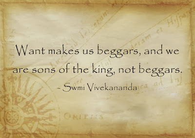 Want makes us beggars, and we are sons of the king, not beggars.
