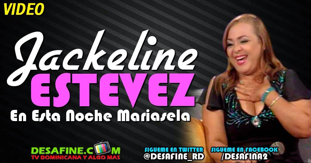 http://www.desafine.net/2014/08/entrevista-jackeline-estevez-en-esta-noche-mariasela.html