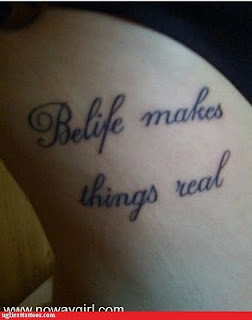failed tattoo / misspelled tattoo: belife makes things real