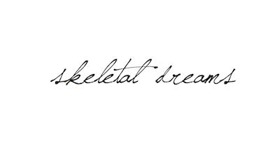 skeletal dreams