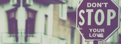 Don't Stop Your Love Facebook Profile Covers