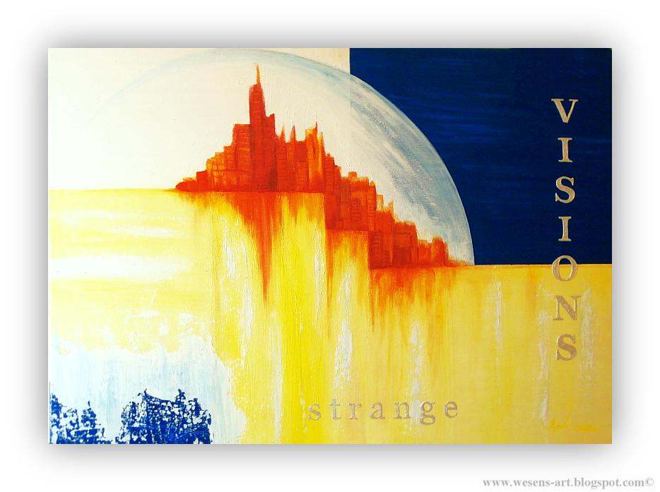 strange VISIONS  wesens-art.blogspot.com
