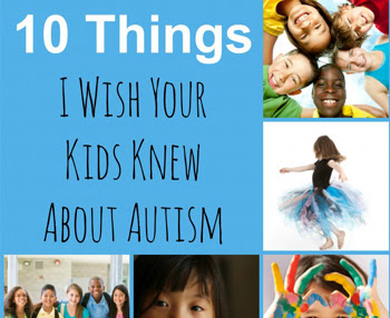 10 Things I Wish Your Kids Knew About Autism