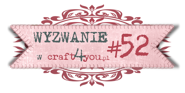 http://craft4youpl.blogspot.com/2014/06/wyzwanie-52.html