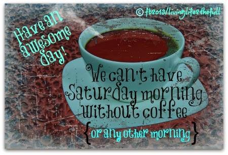 we can t have saturday morning out a coffee quotes