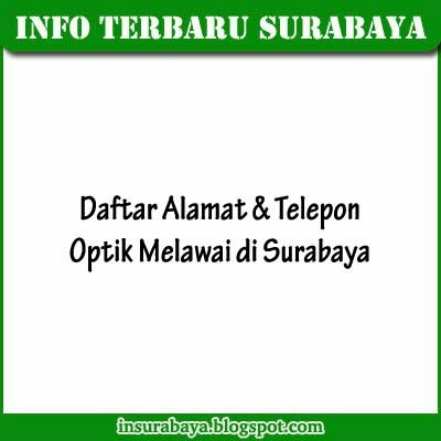 Daftar Nomor Telepon dan Alamat Optik Melawai di Surabaya