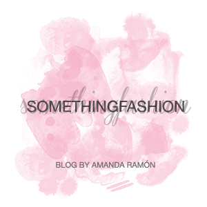 Something Fashion | Blog by Amanda Ramón
