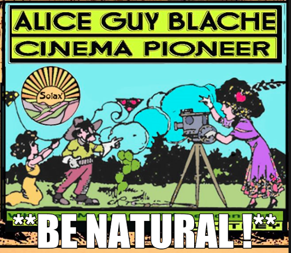 Be Natural ©riginal  Alice Guy Blache since 1894