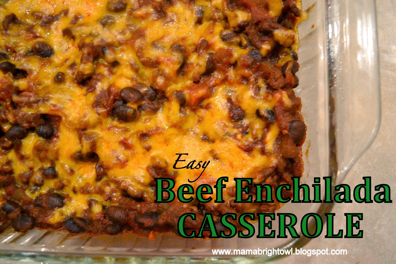 Mama Brightowl: Easy Beef Enchilada Casserole