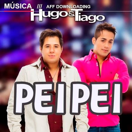 Baixar – Hugo & Tiago – Pei Pei