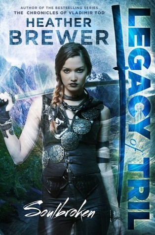 Soulbroken by Heather Brewer (Legacy of Tril)