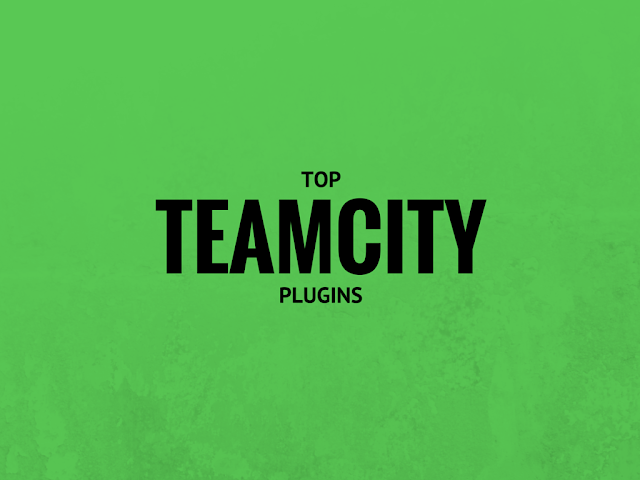 List of TeamCity Plugins That Will Increase Your Productivity