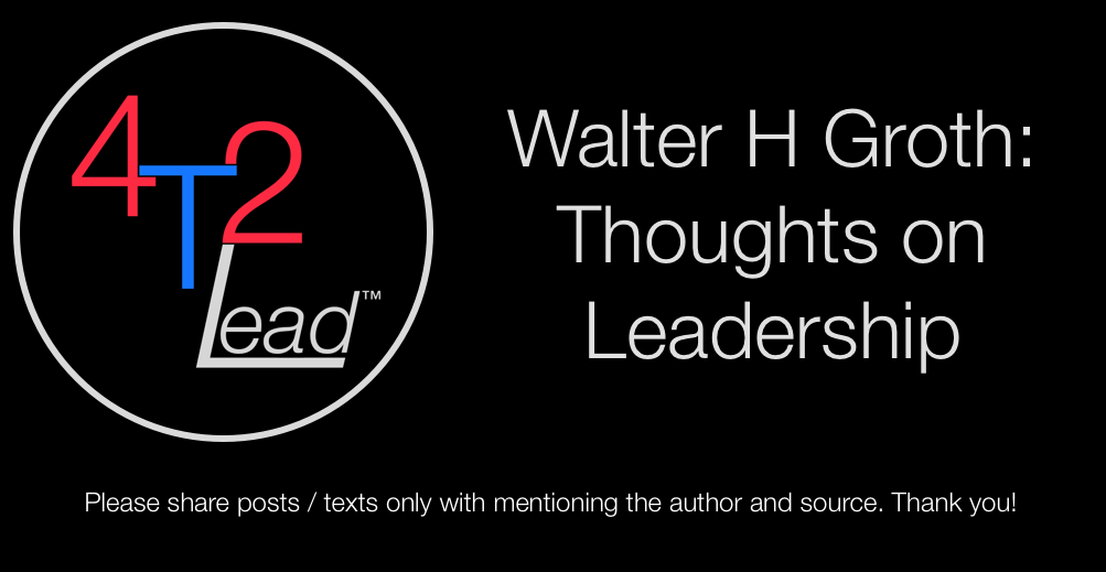 Walter H Groth: Thoughts on Leadership