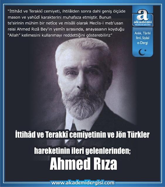 İttihâd ve Terakkî cemiyetinin ve Jön Türkler hareketinin ileri gelenlerinden; Ahmed Rıza