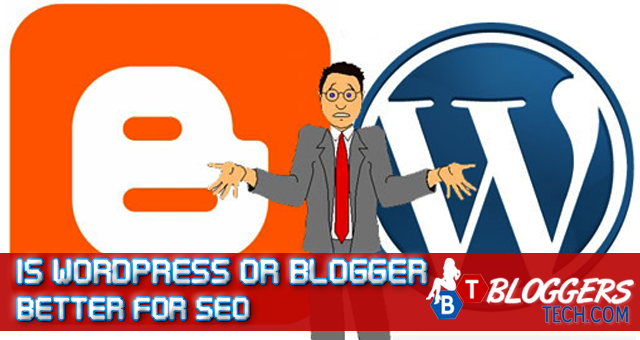 Is WordPress or Blogger Better for SEO