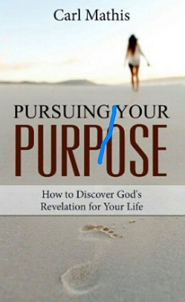 PURSUING YOUR PURPOSE by Carl Mathis