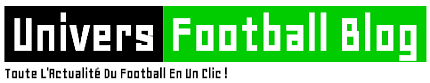 Univers Football Blog - Toute l'actualité du Football en un clic !
