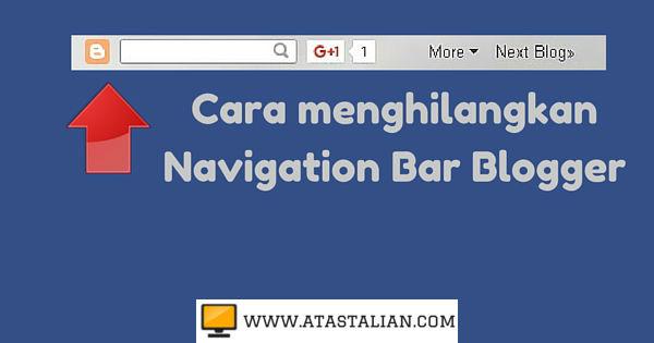 Cara menghilangkan Navigation Bar pada Blogger