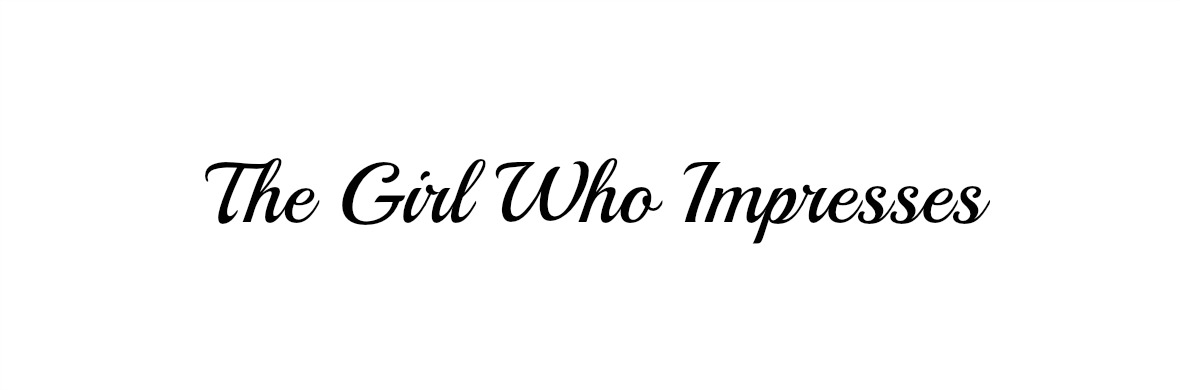 The Girl Who Impresses