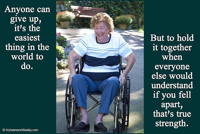 "Image of happy senior woman in wheelchair, with words, ""Anyone can give up, it's the easiest thing in the world to do. But to hold it together when everyone else would understand if you fell apart, that's true strength."""