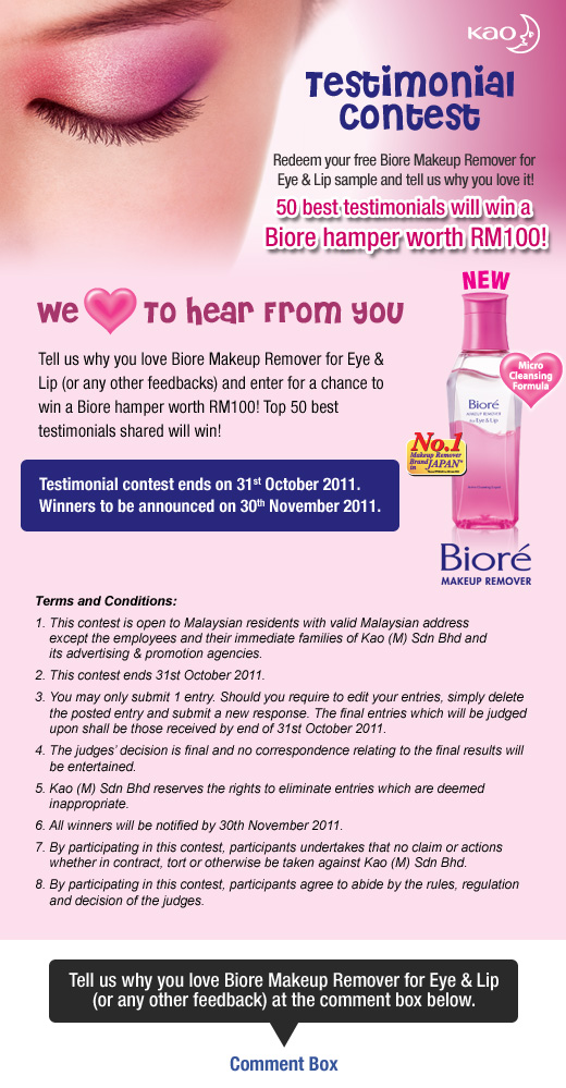 Once you've tried the new Biore Makeup Remover for Eye & Lip, join the Testimonial Contest and stand a chance to win Biore Hampers worth RM100!