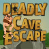 Deadly Cave Escape