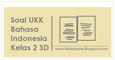 Soal UKK Bahasa Indonesia Kelas 2 SD Persiapan UKK Tahun 2016 (PG, Isian dan Esay)