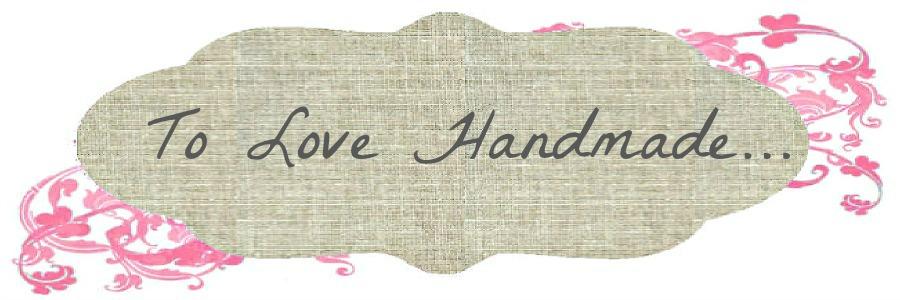 To love handmade...