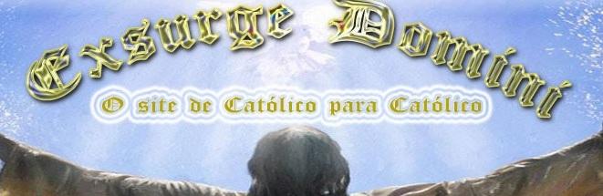 """Exsurge Domini  """"O Blog de Católico para Católico"""""""
