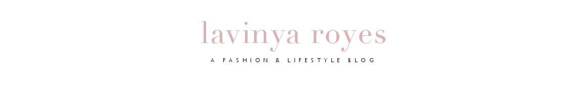 Lavinya Royes | Fashion and Lifestyle Blog