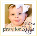 Please Pray for Kate :)
