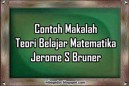 contoh makalah, teori belajar, matematika, teori Jerome S Bruner