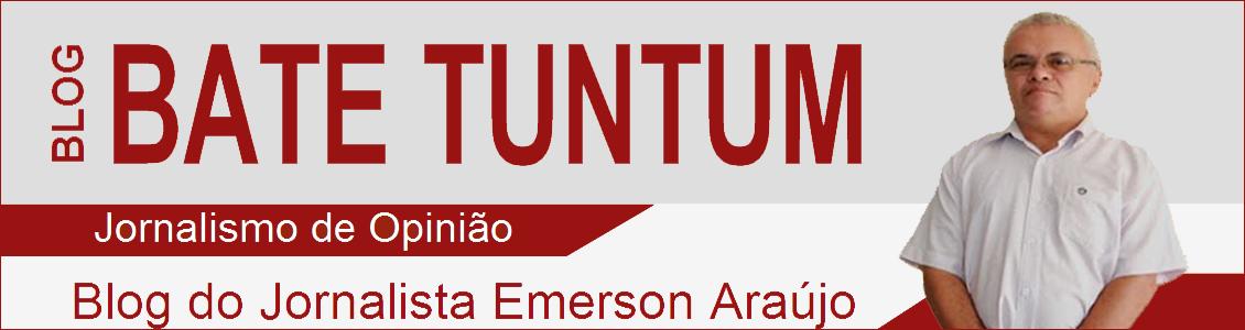 Bate Tuntum - O blog do Jornalista Emerson Araújo