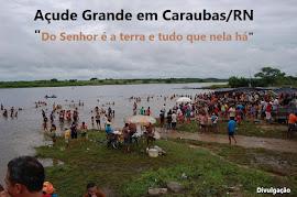 AÇUDE GRANDE EM CARAUBAS/RN