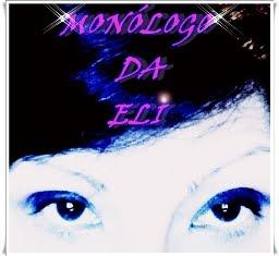 Meu outro Blog Monólogo da Eli