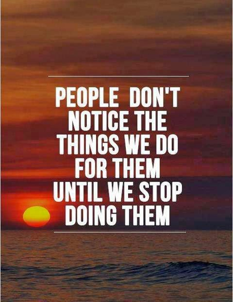 QUOTES BOUQUET: People Don't Notice The Things We Do For Them Until We Stop Doing Them