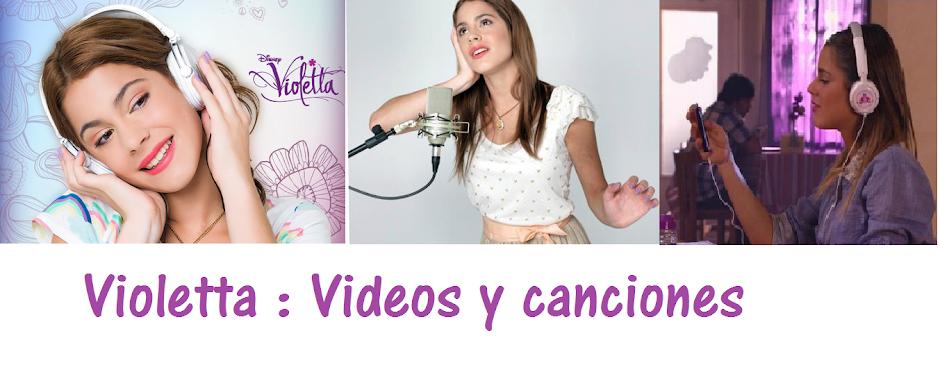 Violetta : Canciones y videos.